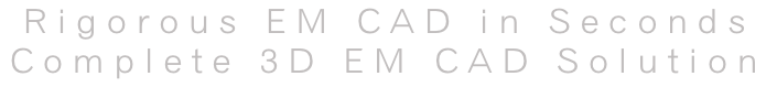 Rigorous EM CAD in Seconds Complete 3D EM CAD Solution